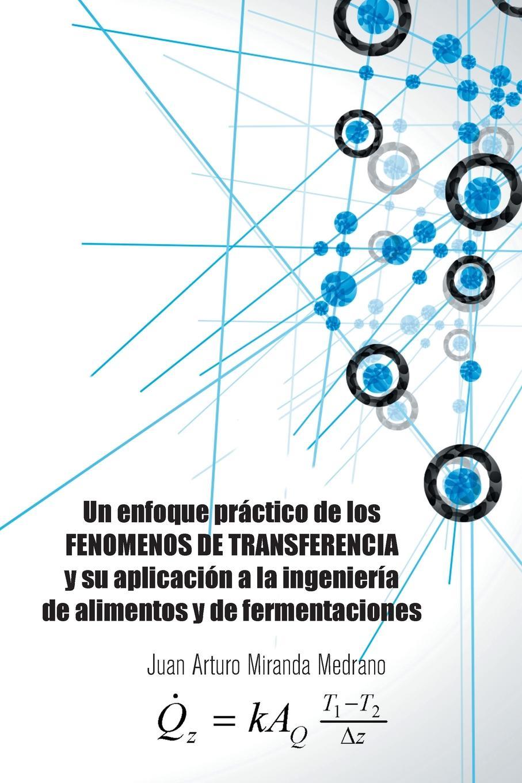 лучшая цена Juan Arturo Miranda Medrano Un enfoque practico de los FENOMENOS DE TRANSFERENCIA y su aplicacion a la ingenieria de alimentos y de fermentaciones.