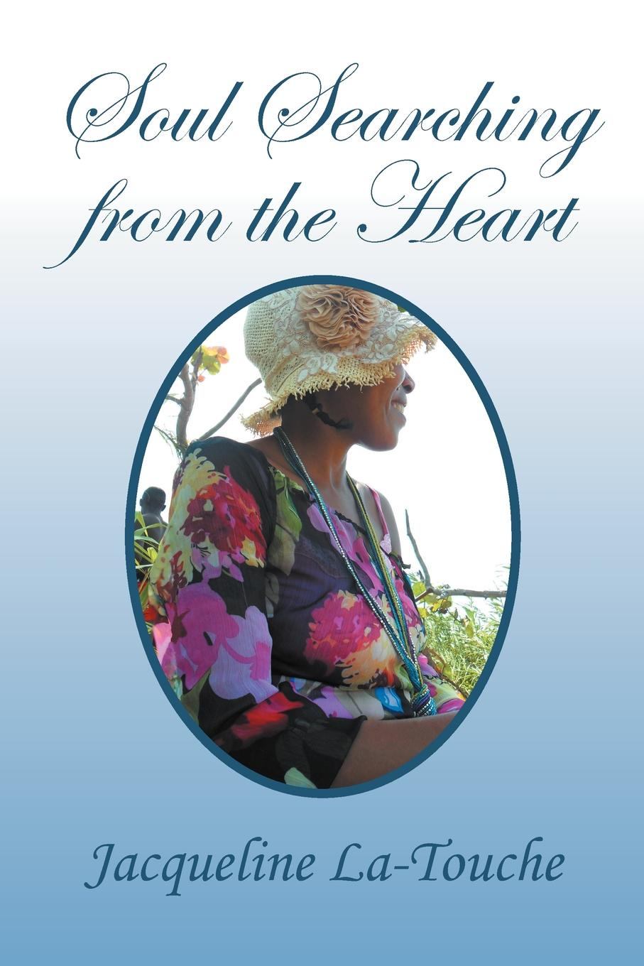Jacqueline La-Touche Soul Searching from the Heart. Inspirational, Poems and Prayers sara nell brannon poems and stories from the heart