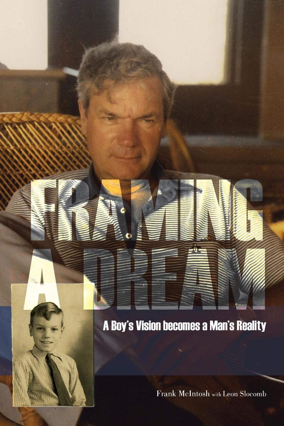 Frank McIntosh Framing A Dream. A Boy's Vision becomes a Man's Reality