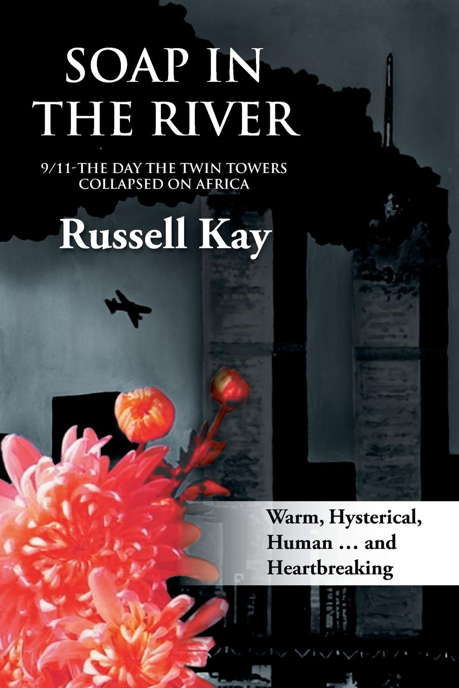 Russell Kay Soap in the River. 9/11-The Day the Twin Towers Collapsed on Africa цена и фото