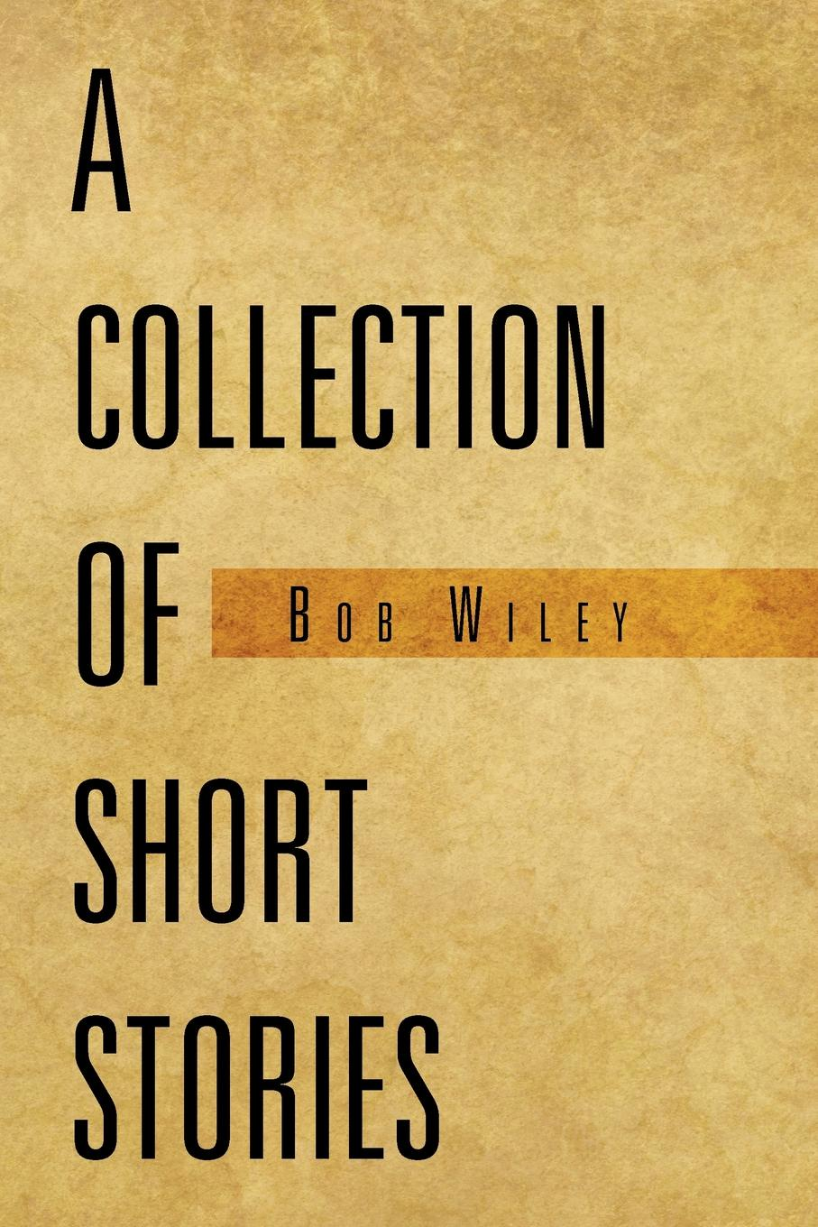 Bob Wiley A Collection of Short Stories c j korryn bible dramatizations a collection of short stories