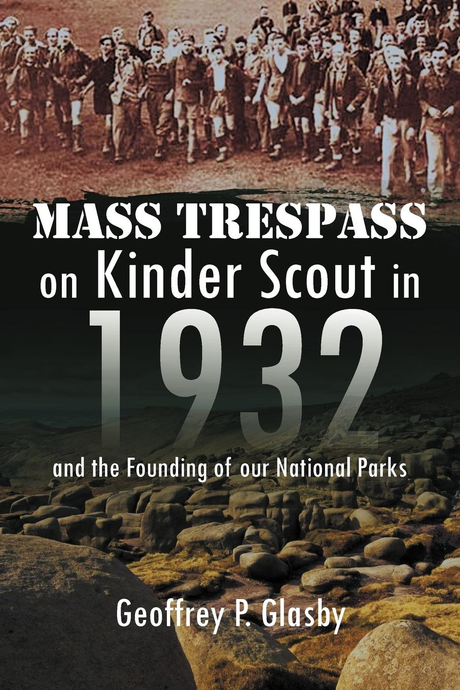 Geoffrey Glasby D. Sc Mass Trespass on Kinder Scout in 1932. And the Founding of Our National Parks parks and people