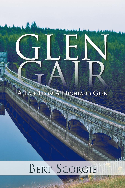 Bert Scorgie Glen Gair. A Tale from a Highland Glen glen arthur 4 chester шаль