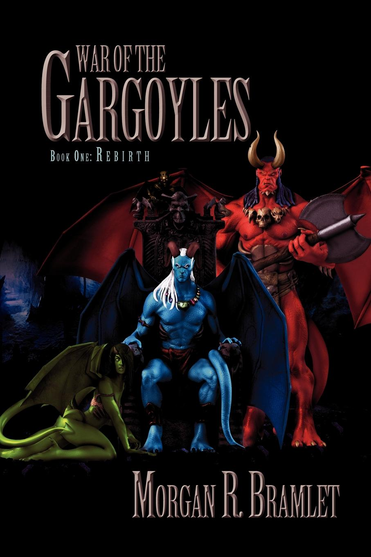 Morgan R. Bramlet War of the Gargoyles, Book One. Rebirth: Book One: Rebirth robert james warner the island of eden volume 2 book 3 the one year war book 4 the eva queen and book 5 zaurelle s war