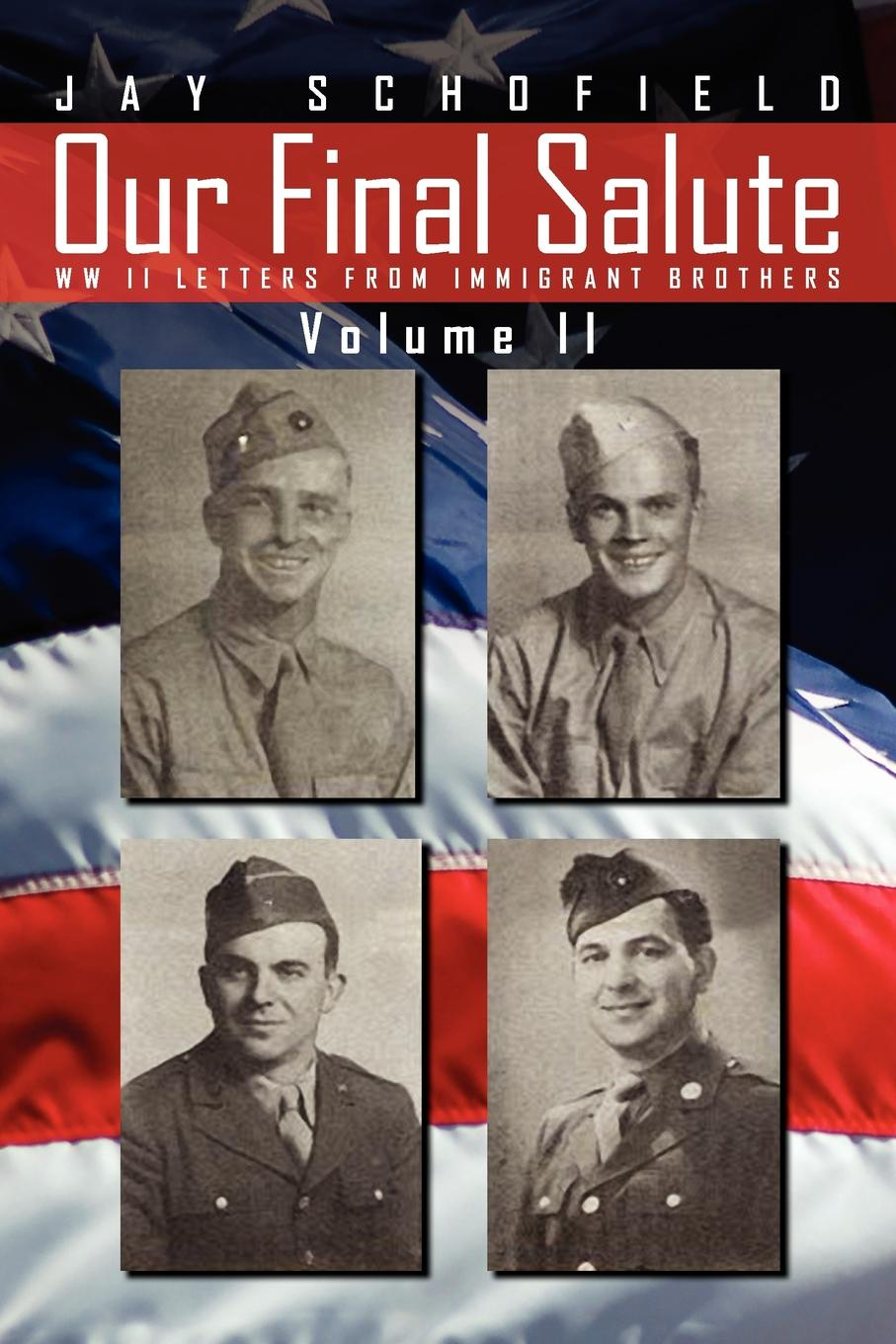 Jay Schofield Our Final Salute. WW II Letters from Immigrant Brothers Volume II abdenal carvalho conceitos biblicos volume ii