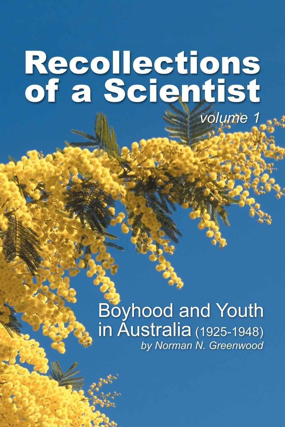 Norman N. Greenwood Recollections of a Scientist. Boyhood and Youth in Australia (Volume 1) tolstoy l childhood boyhood youth