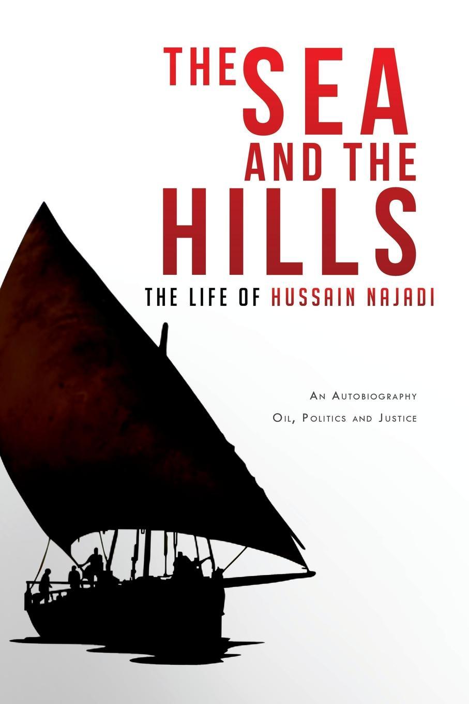 Hussain Najadi The Sea and the Hills. The Life of Hussain Najadi