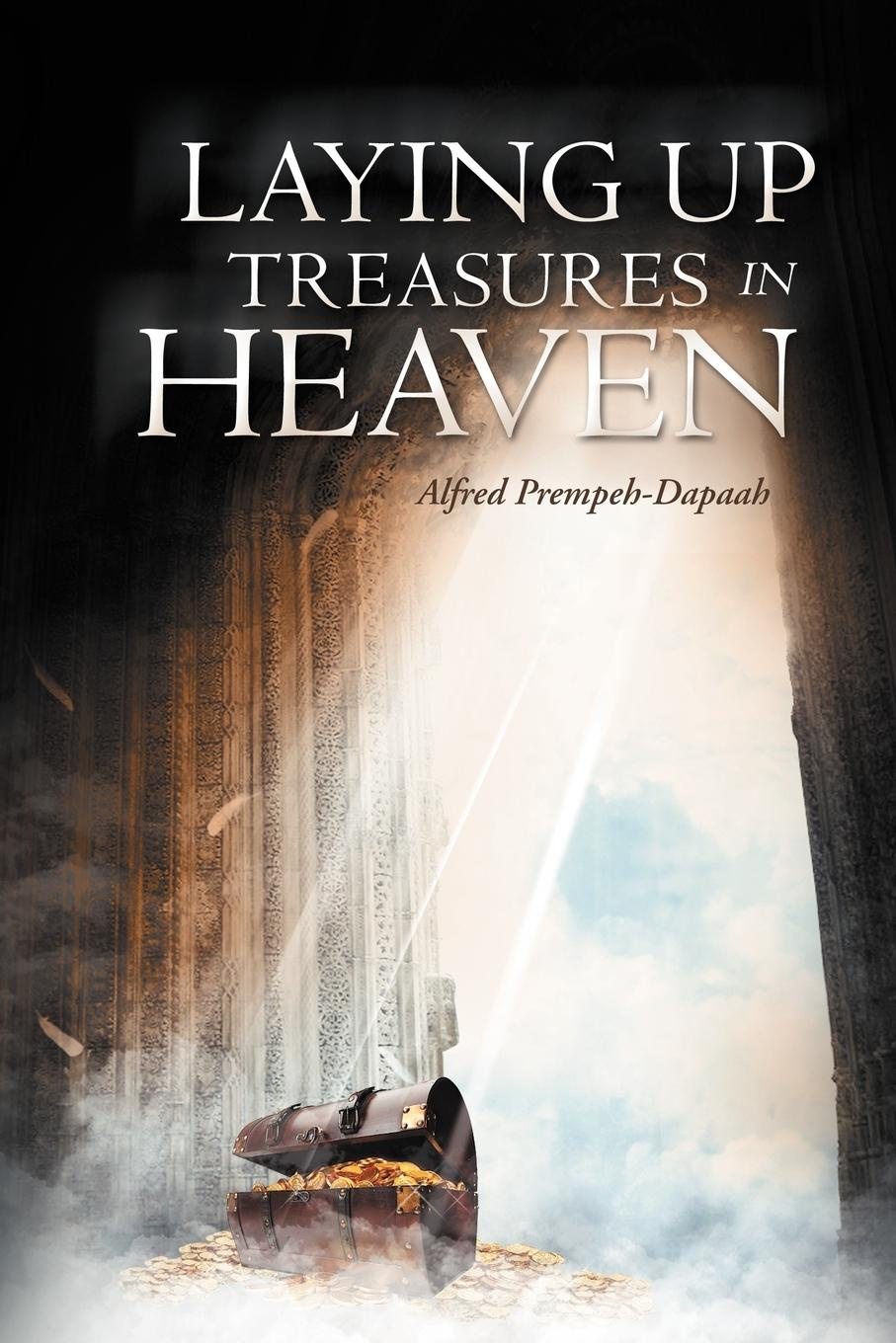 Alfred Prempeh-Dapaah Laying Up Treasures in Heaven rob sargeant in heaven