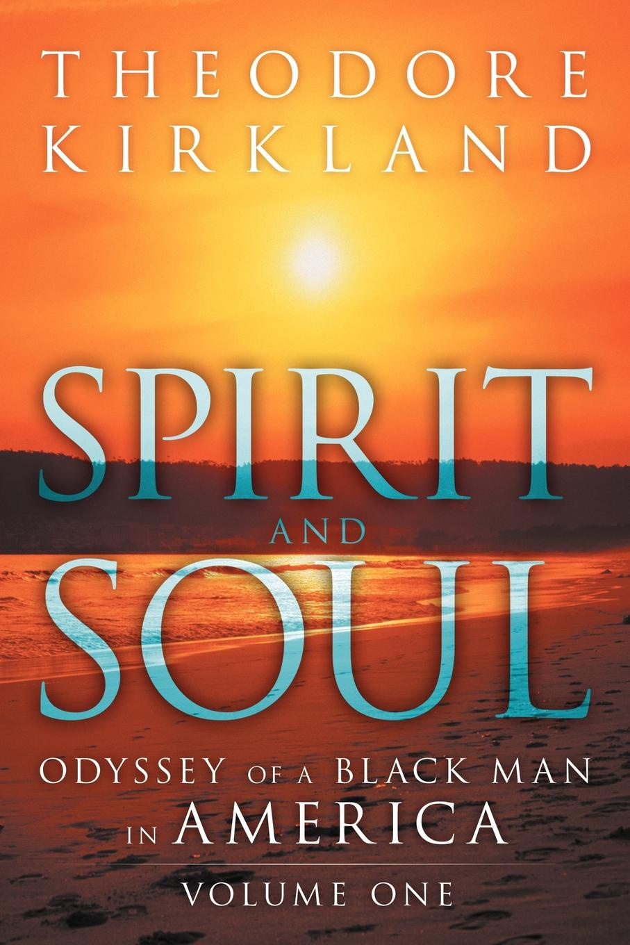 Theodore Kirkland Spirit and Soul. Odyssey of a Black Man in America a man in uniform