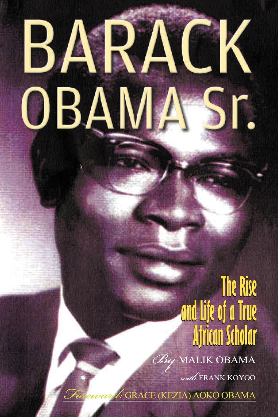 Abon'go Malik Obama, Frank Koyoo Barack Obama Sr. The Rise and Life of a True African Scholar barack obama the wit and wisdom of barack obama a book of quotations