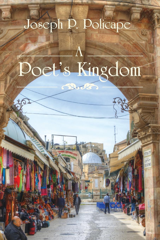 Joseph P. Policape A Poets Kingdom