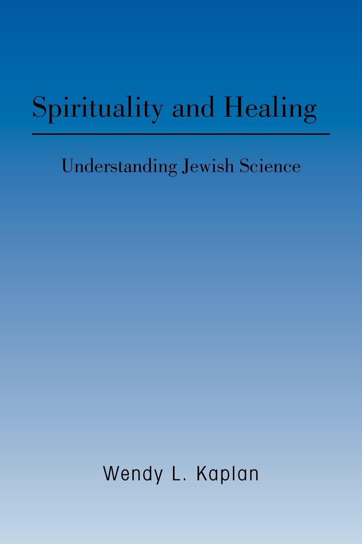 Wendy L. Kaplan Spirituality and Healing. Understanding Jewish Science