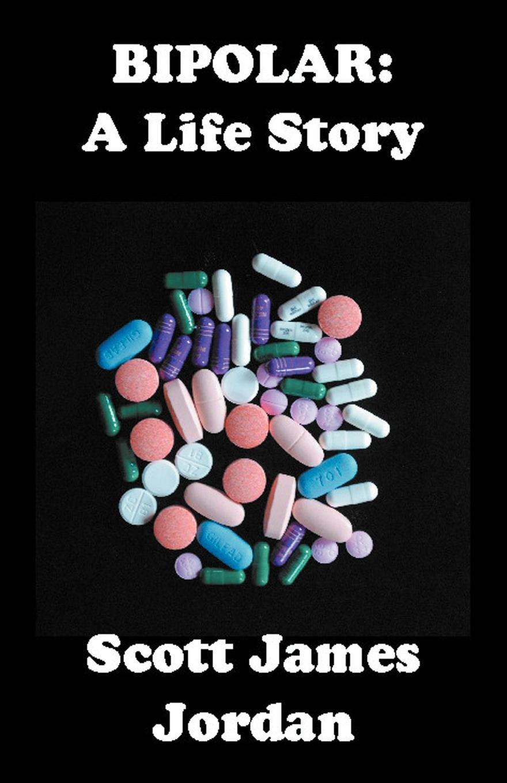Scott James Jordan Bipolar. A Life Story scott earle thomas jordan s diary