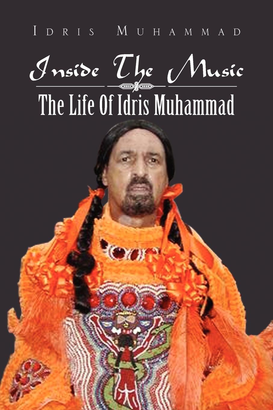 Idris Muhammad Inside the Music. The Life of Idris Muhammad: The Life of Idris Muhammad все цены