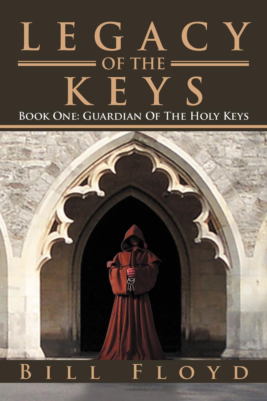 Bill Floyd Legacy of the Keys. Book One: Guardian of the Holy Keys a j behul the guardian of aurum