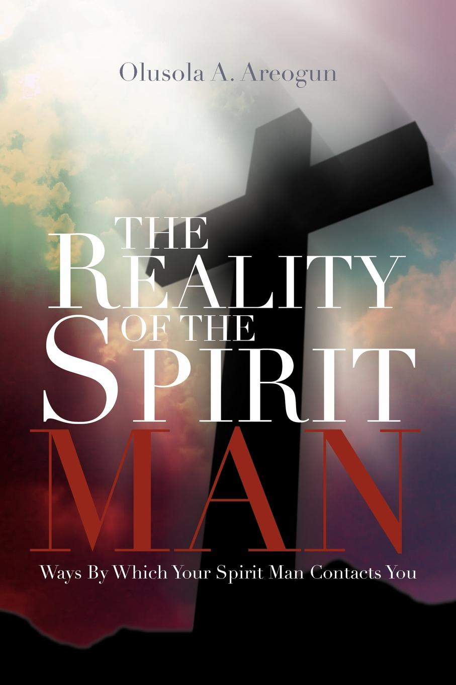 Rev Olusola Areogun The Reality of the Spirit Man. Ways by Which Your Spirit Man Contacts You contacts
