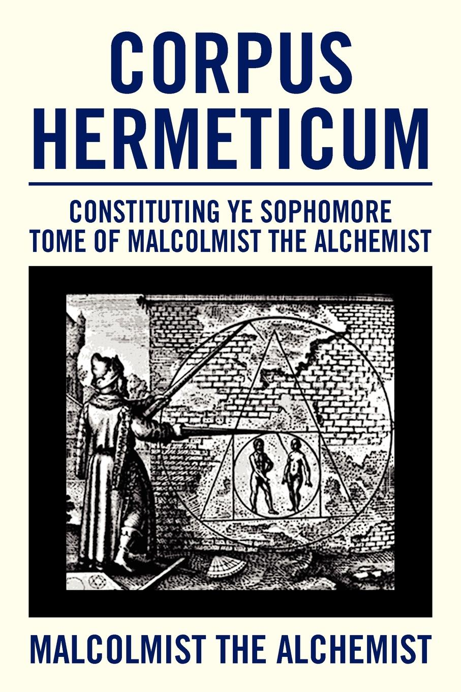 Malcolmist The Alchemist Corpus Hermeticum. Constituting Ye Sophomore Tome of Malcolmist the Alchemist coelho p the alchemist