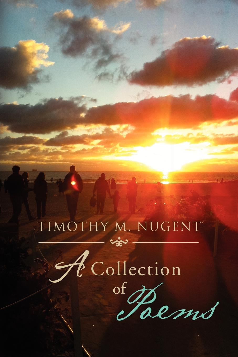 Timothy M Nugent M. Nugent. A Collection of Poems