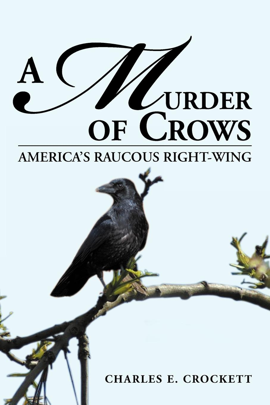 CHARLES E. CROCKETT A MURDER OF CROWS. AMERICA'S RAUCOUS RIGHT-WING nicole e woolaston fortune s wing second flight