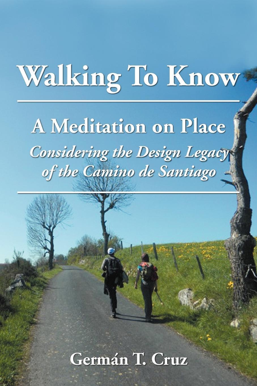 Germ N. T. Cruz, German Cruz Walking to Know. A Meditation on Place Considering the Design Legacy If Camino de Santiago