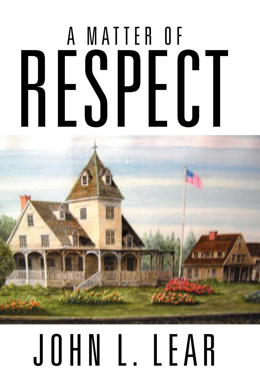 John L. Lear A Matter of Respect a matter of honour