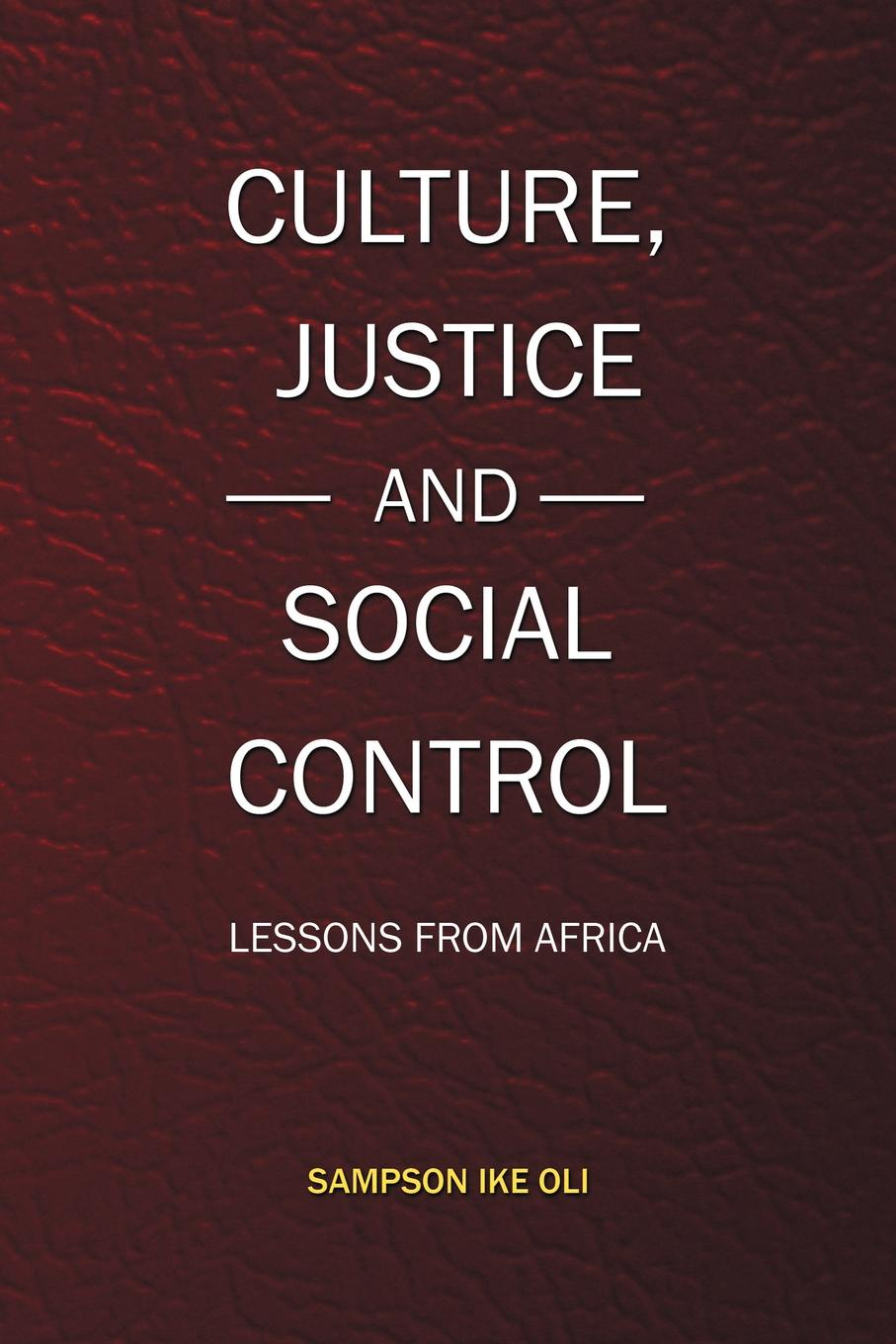 Sampson Ike Oli Culture, Justice and Social Control. Lessons from Africa ike quebec blue and sentimental