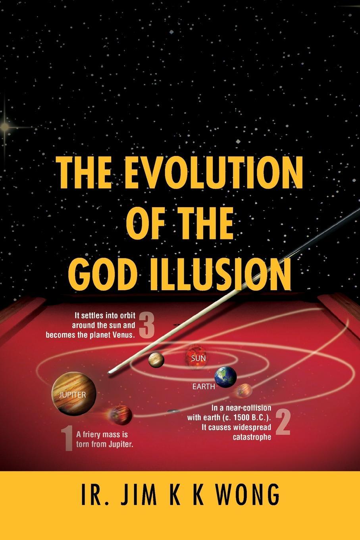 Jim K K Wong THE EVOLUTION OF THE GOD ILLUSION ardour 18 k