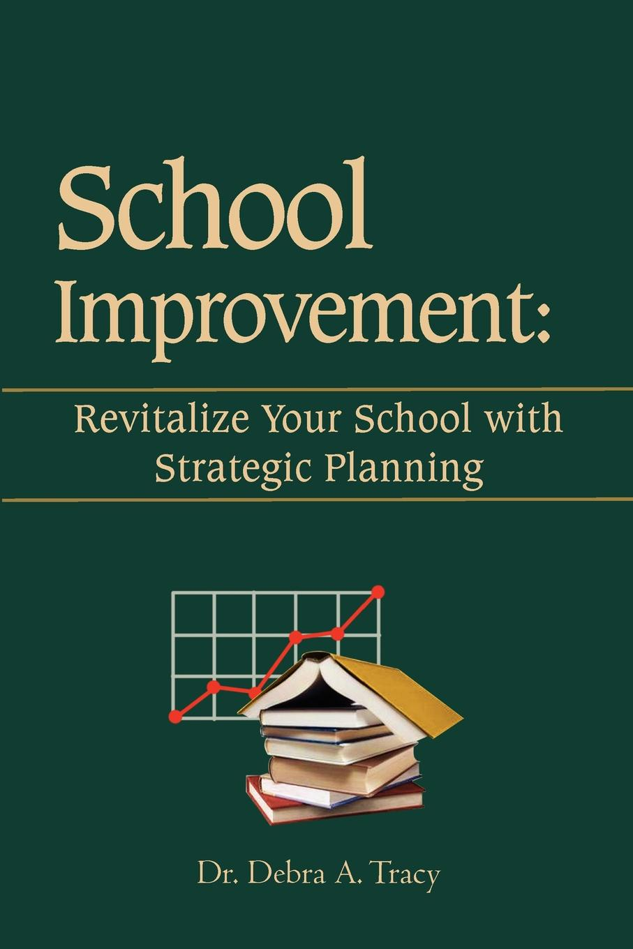 лучшая цена Debra A. Tracy, Dr Debra a. Tracy School Improvement. Revitalize Your School with Strategic Planning: Revitalize Your School with Strategic Planning