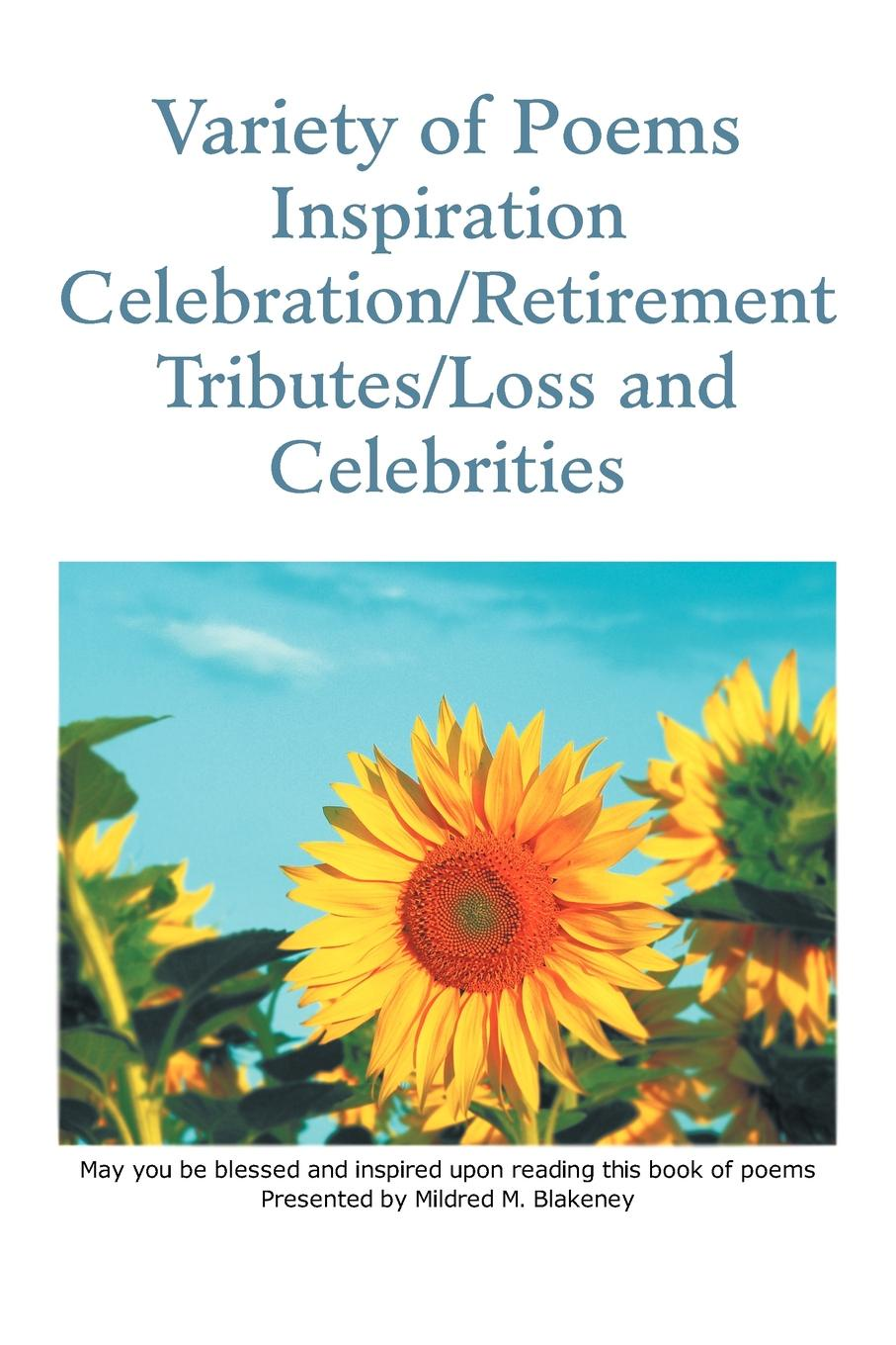 Mildred M. Blakeney Variety of Poems Inspiration Celebration/Retirement Tributes/Loss and Celebrities celebrities tricot накидка