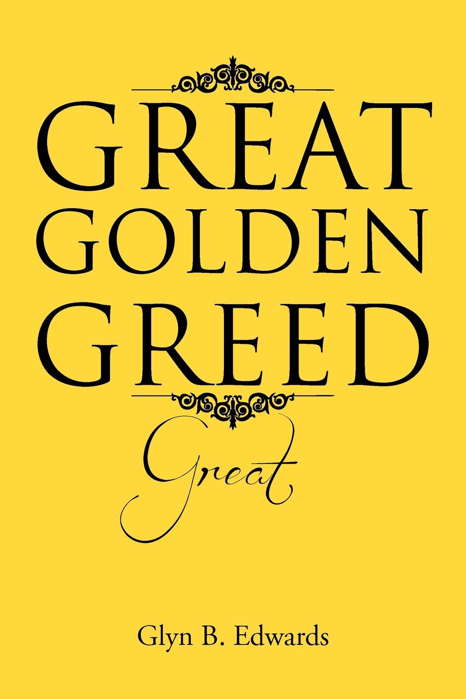 Glyn B. Edwards Great Golden Greed.