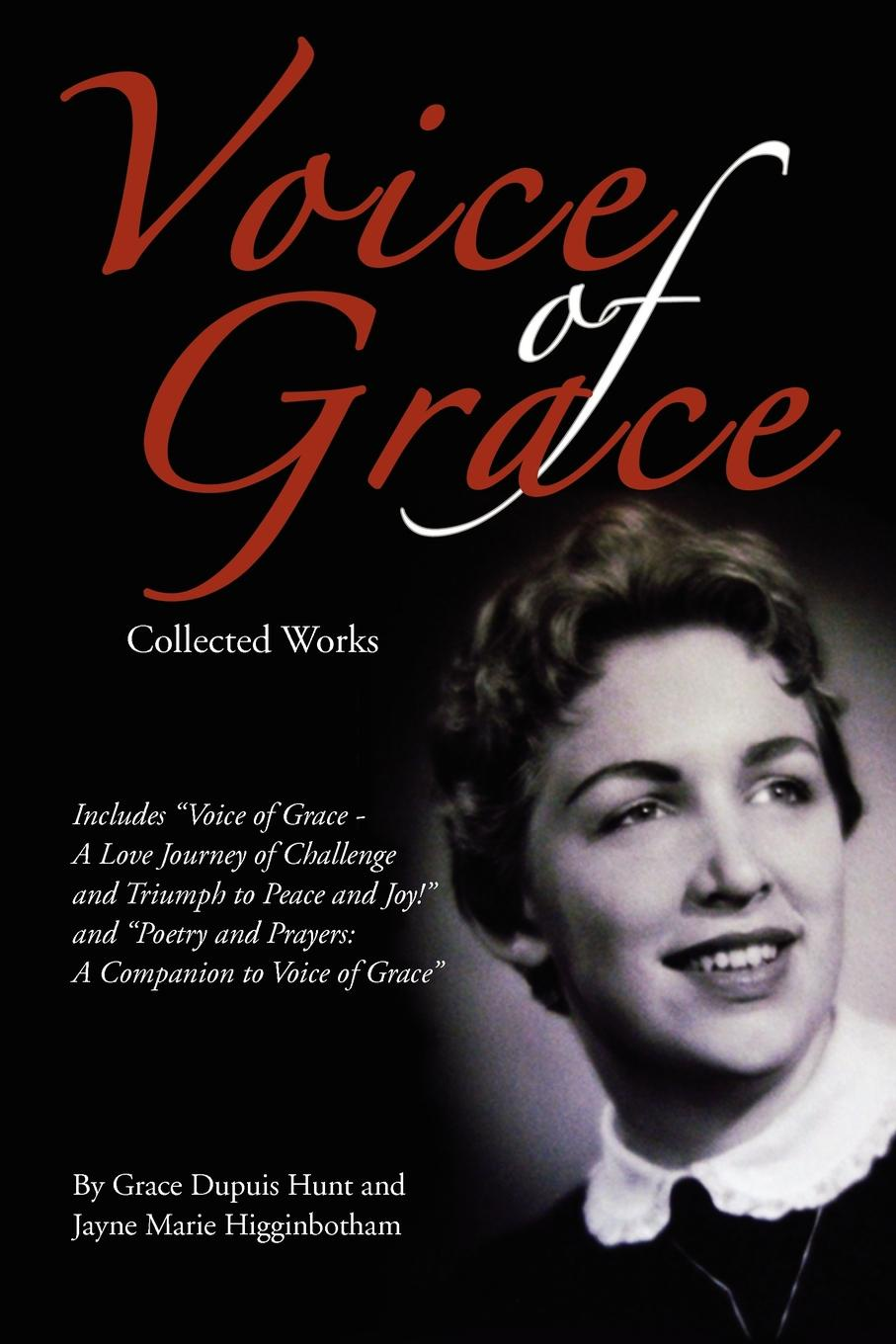 Jayne Marie Higginbotham Voice of Grace Collected Works. Includes Voice of Grace - A Love Journey of Challenge and Triumph to Peace and Joy! and Poetry and Prayers a Companion saving grace tough love