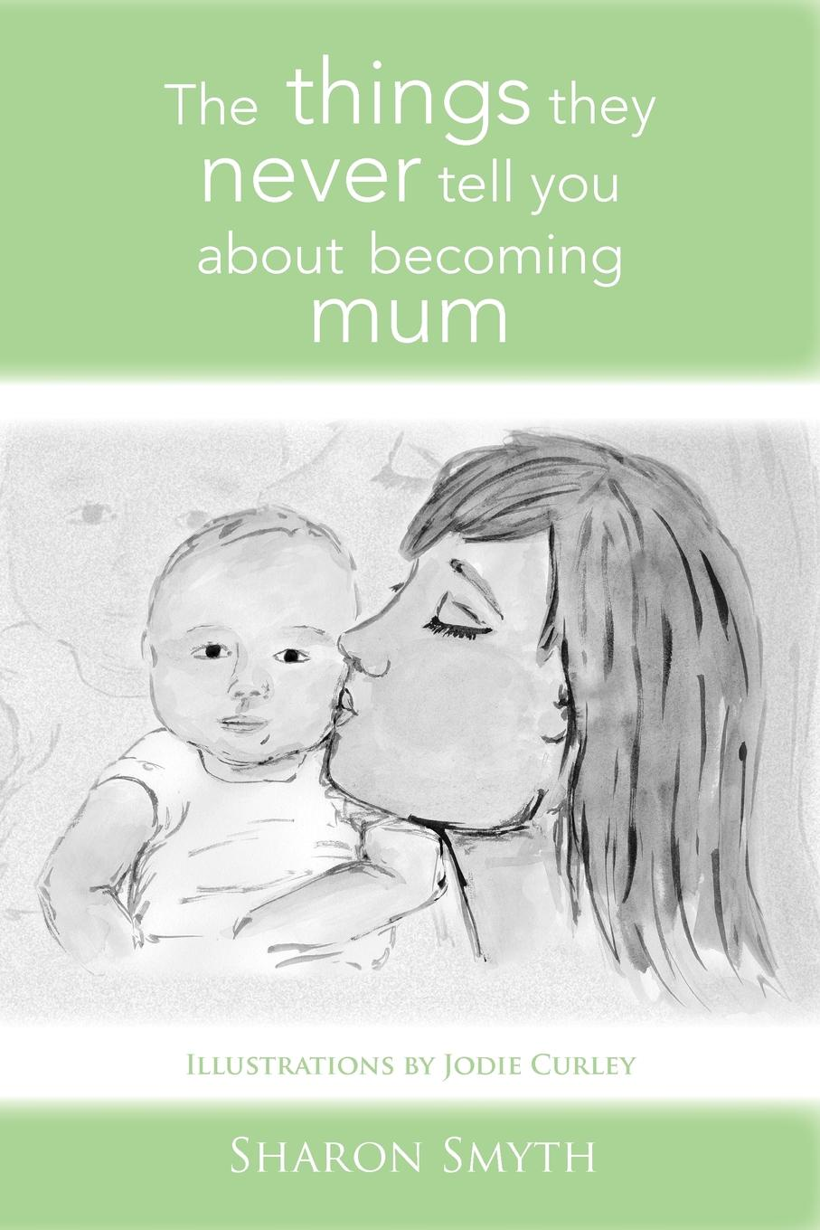 Sharon Smyth The things they never tell you about becoming mum maria m bowe warfare the things they never tell you about part 1