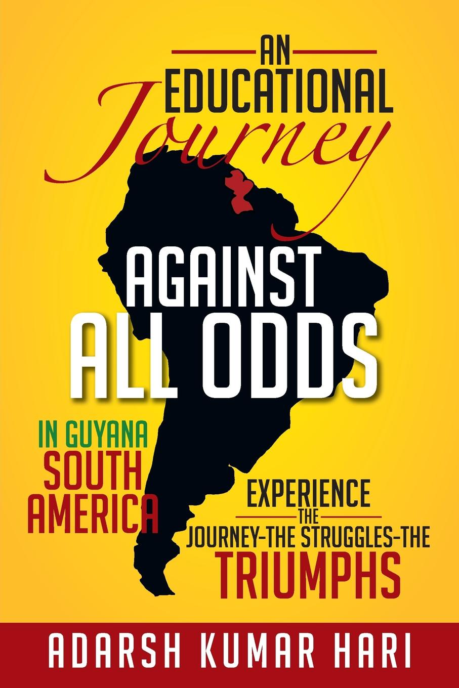 Adarsh Kumar Hari An Educational Journey Against All Odds in Guyana South America. In Guyana South America Experience the Journey-The Struggles-The Triumphs triumphs of experience the men of the harvard grant study