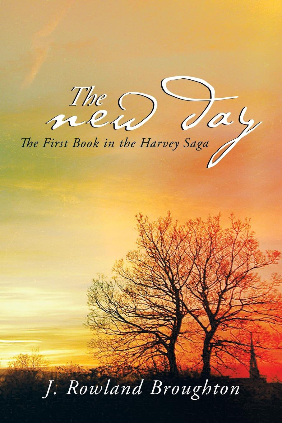 J. Rowland Broughton The New Day. The First Book in the Harvey Saga our first book