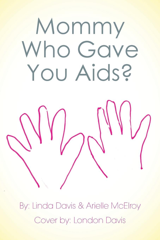 Linda Davis, Arielle McElroy Mommy Who Gave You AIDS? linda johnston o alias mommy