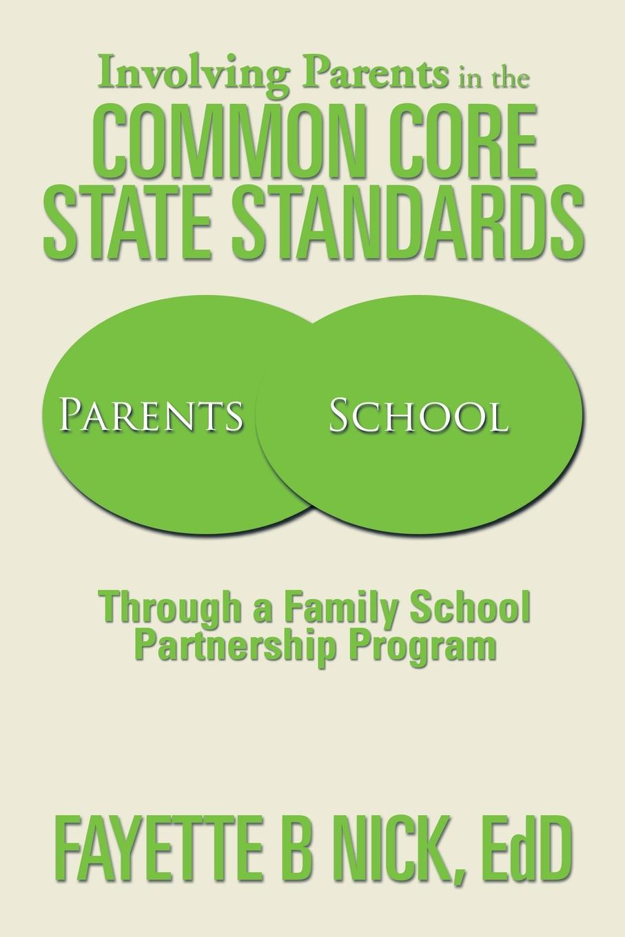 Fayette B. Nick EdD Involving Parents in the Common Core State Standards. Through a Family School Partnership Program edd fayette b nick leadership problems a study of leaders issues in k 12 education