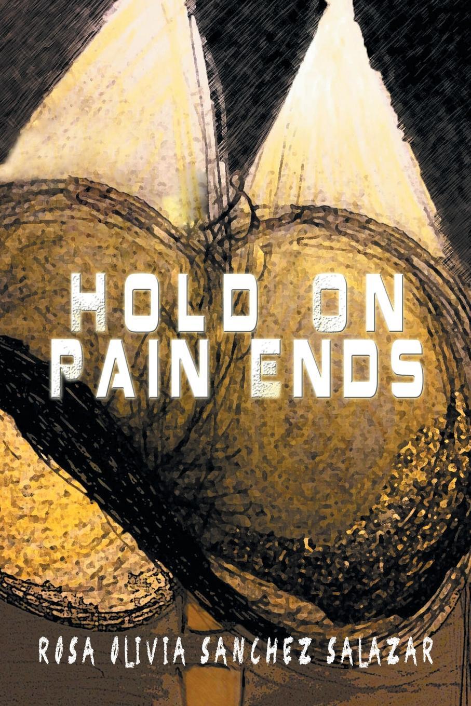 где купить Rosa Olivia Sanchez Salazar Hold on Pain Ends по лучшей цене
