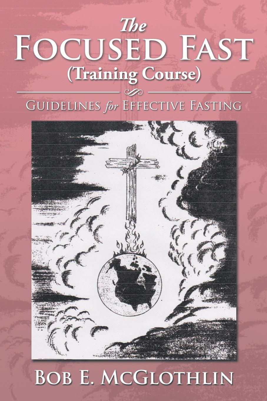 Bob E. McGlothlin The Focused Fast (Training Course). Guidelines for Effective Fasting