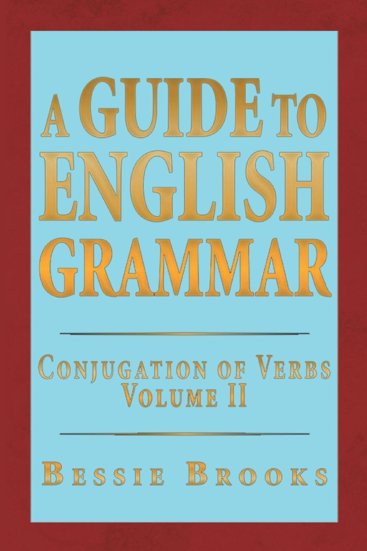лучшая цена Bessie Brooks A Guide to English Grammar. Conjugation of Verbs Volume 2