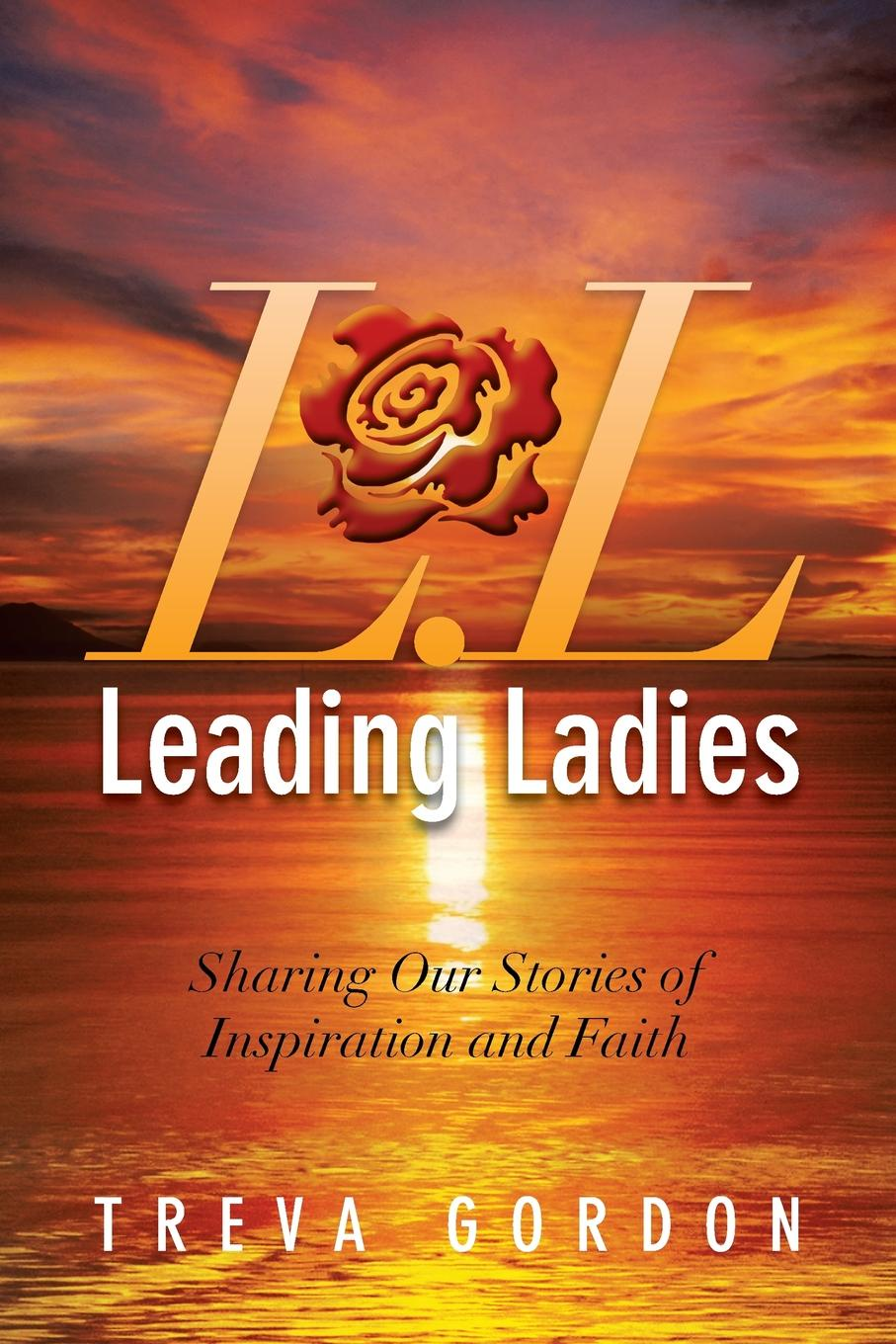 Treva Gordon Leading Ladies. Sharing Our Stories of Inspiration and Faith karyl j leslie rays of hope poems of faith and inspiration