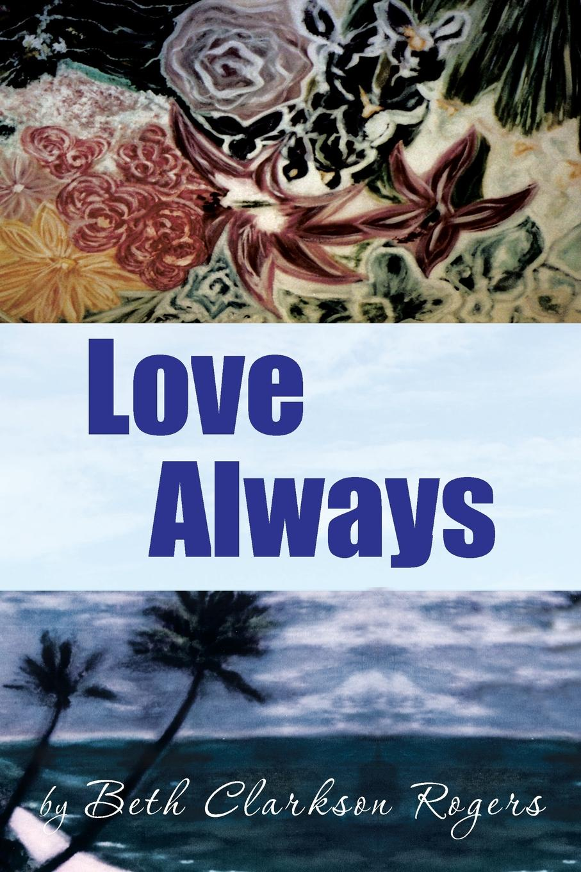 Beth Clarkson Rogers Love Always цена 2017