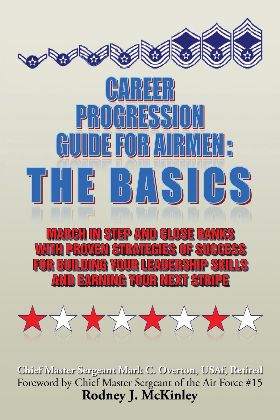 Mark C. Overton Career Progression Guide For Airmen. The Basics: March in Step and Close Ranks with Proven Strategies of Success for Building Your Leadership Skills and Earning Your Next Stripe mark karlen lighting design basics