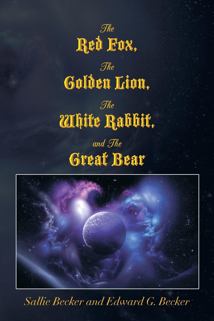 Sallie Becker, Edward G. Becker The Red Fox, the Golden Lion, the White Rabbit, and the Great Bear rabbit and bear attack of the snack