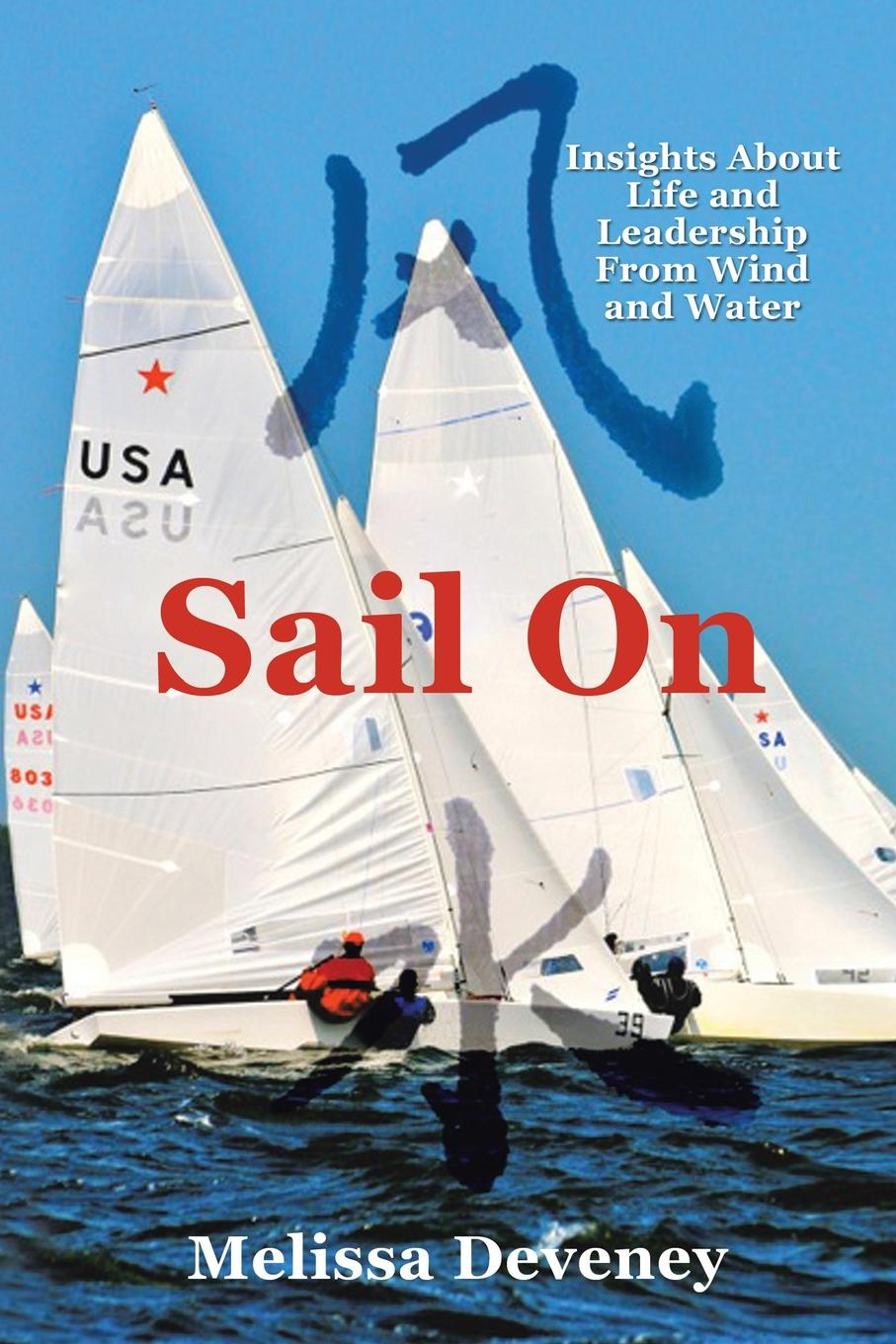 Melissa Deveney Sail on. Insights about Life and Leadership from Wind Water