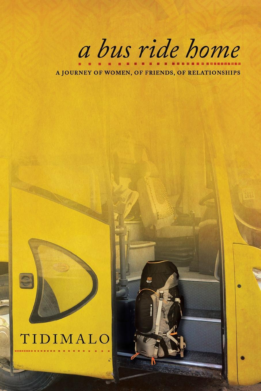 Tidimalo A Bus Ride Home. A Journey of Women, of Friends, of Relationships a journey home