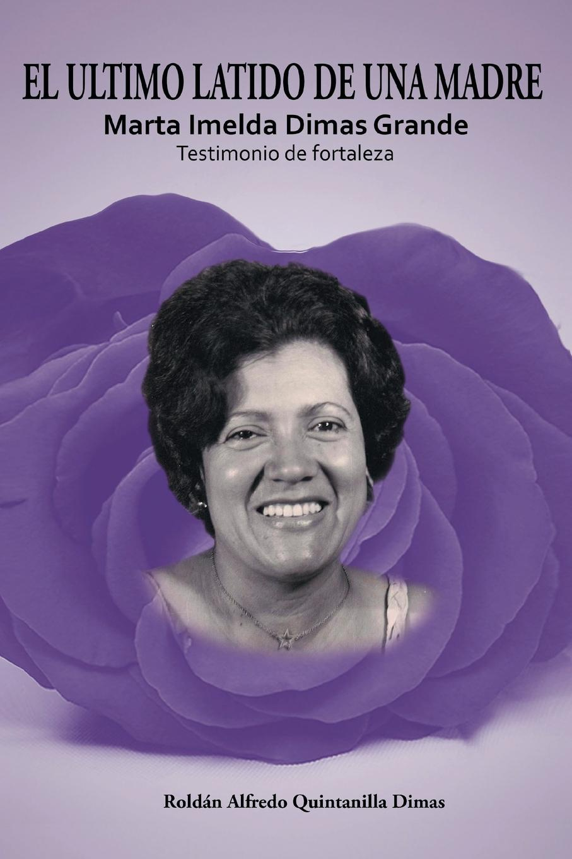 все цены на Roldán Alfredo Quintanilla Dimas EL ULTIMO LATIDO DE UNA MADRE. Marta Imelda Dimas Grande Testimonio de fortaleza онлайн