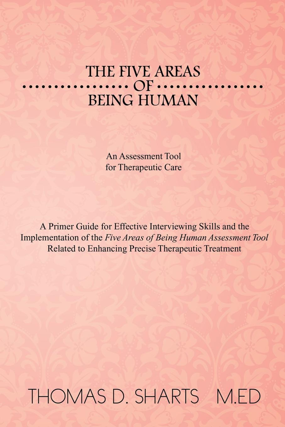 Thomas D. Sharts M. Ed The Five Areas of Being Human. An Assessment Tool for Therapeutic Care: A Primer Guide for Effective Interviewing Skills and the Implementation of Th reichert janice m handbook of therapeutic antibodies