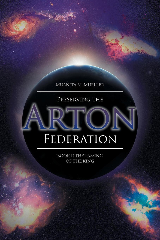 где купить Muanita M. Mueller Preserving the Arton Federation. Book II the Passing of a King по лучшей цене