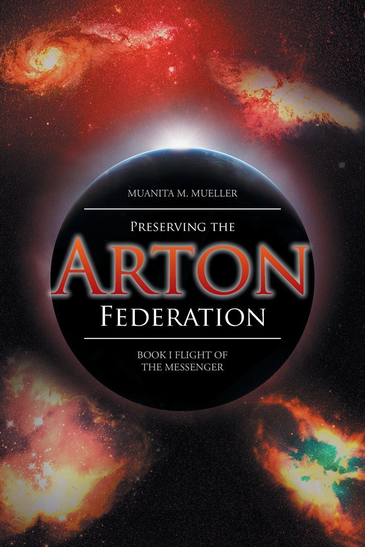 где купить Muanita M. Mueller Preserving the Arton Federation. Book I Flight of the Messenger по лучшей цене