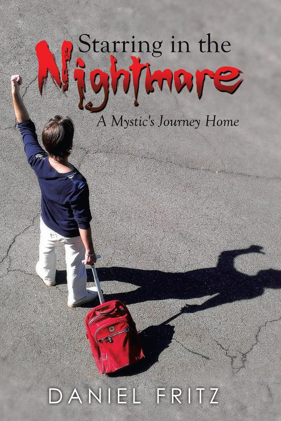 Daniel Fritz Starring in the Nightmare. A Mystic's Journey Home a journey home